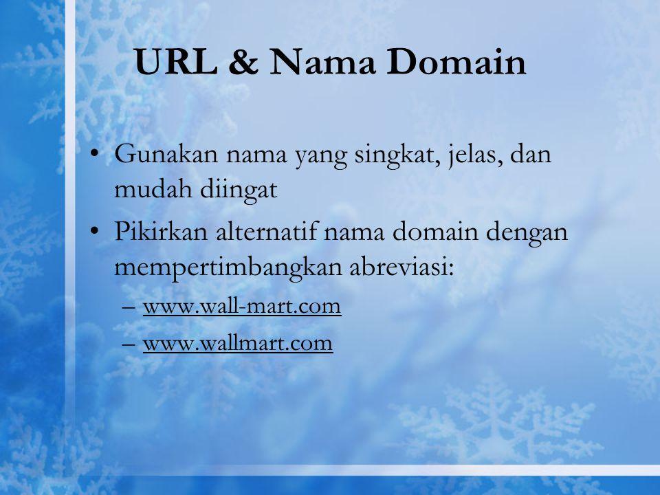 URL & Nama Domain Gunakan nama yang singkat, jelas, dan mudah diingat Pikirkan alternatif nama domain dengan mempertimbangkan abreviasi: –www.wall-mar