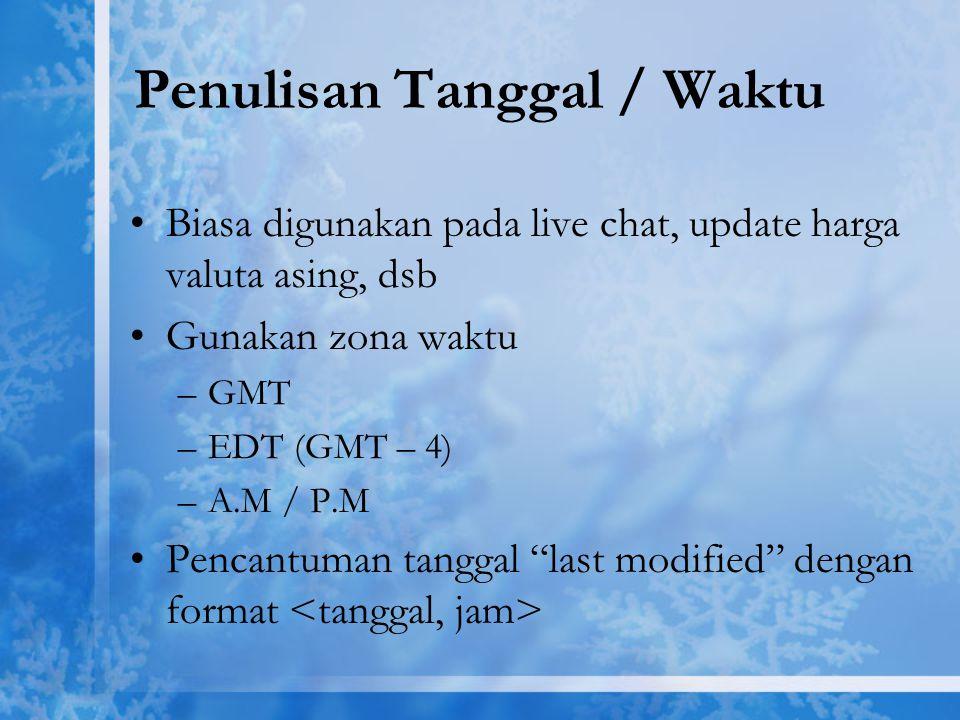 Penulisan Tanggal / Waktu Biasa digunakan pada live chat, update harga valuta asing, dsb Gunakan zona waktu –GMT –EDT (GMT – 4) –A.M / P.M Pencantuman
