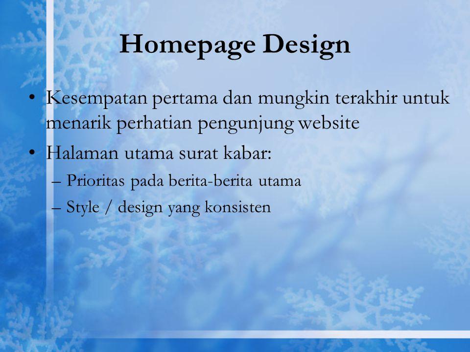 Homepage Design Kesempatan pertama dan mungkin terakhir untuk menarik perhatian pengunjung website Halaman utama surat kabar: –Prioritas pada berita-b