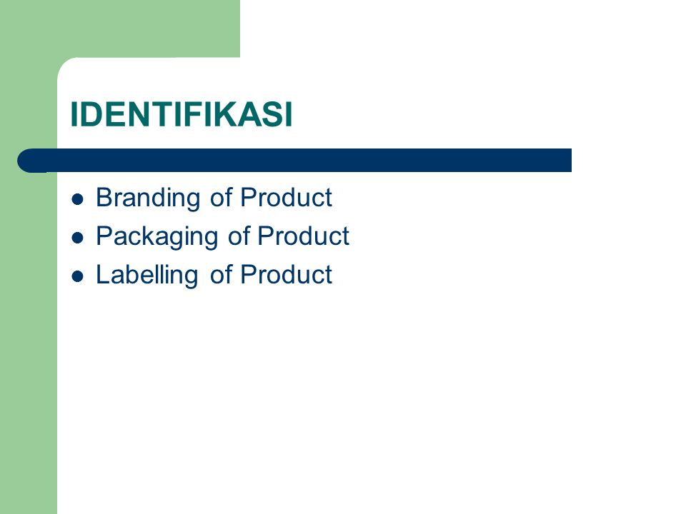 IDENTIFIKASI Branding of Product Packaging of Product Labelling of Product