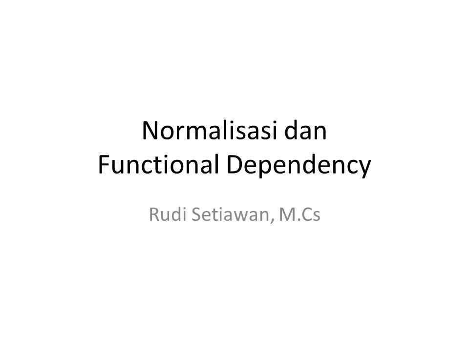 Normalisasi dan Functional Dependency Rudi Setiawan, M.Cs