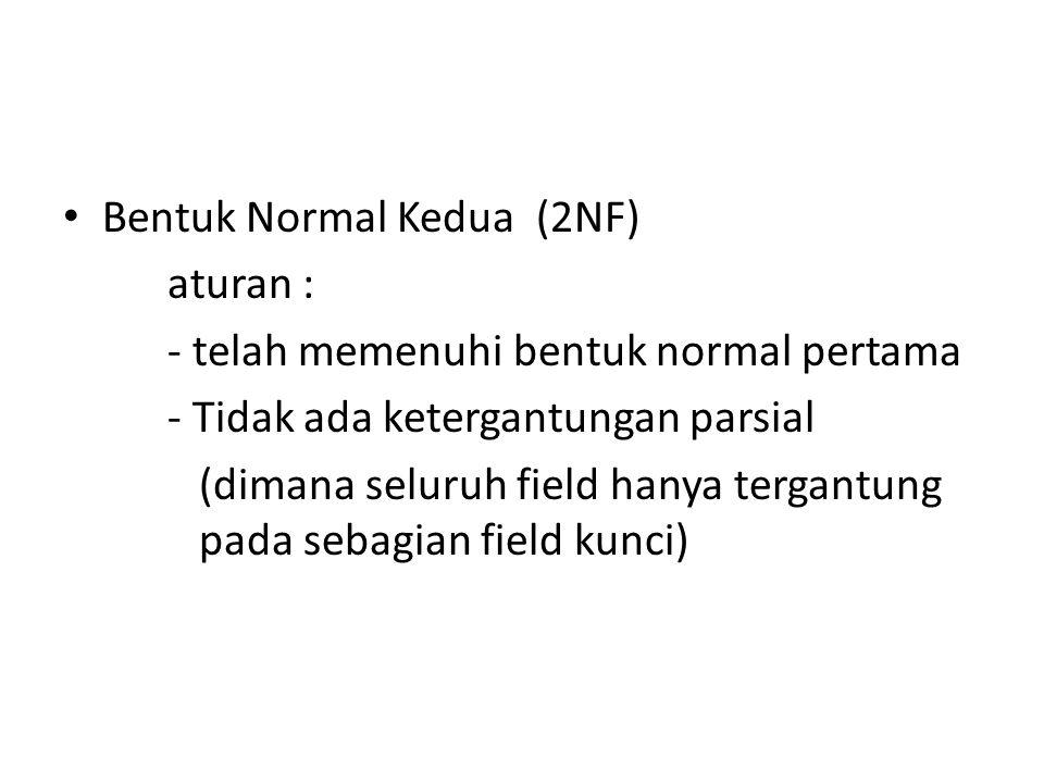 Bentuk Normal Kedua (2NF) aturan : - telah memenuhi bentuk normal pertama - Tidak ada ketergantungan parsial (dimana seluruh field hanya tergantung pada sebagian field kunci)