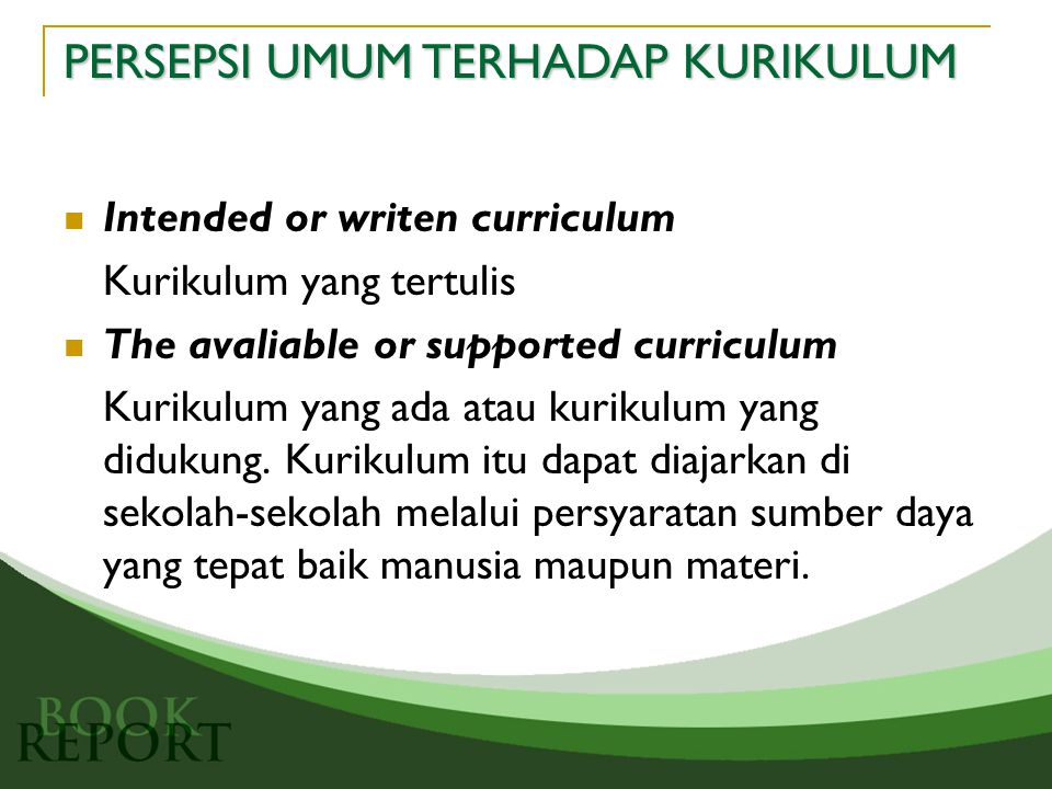 Intended or writen curriculum Kurikulum yang tertulis The avaliable or supported curriculum Kurikulum yang ada atau kurikulum yang didukung. Kurikulum