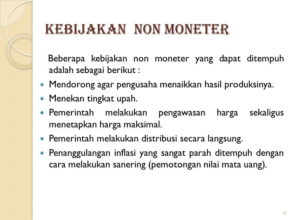 KEBIJAKAN NON MONETER Beberapa kebijakan non moneter yang dapat ditempuh adalah sebagai berikut : Mendorong agar pengusaha menaikkan hasil produksinya