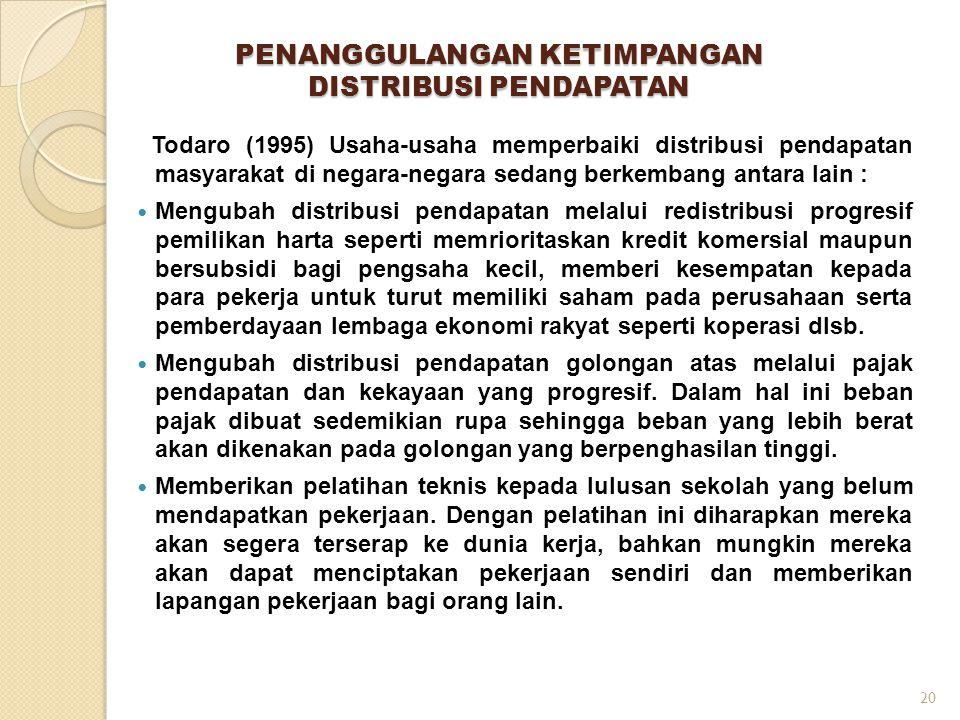 PENANGGULANGAN KETIMPANGAN DISTRIBUSI PENDAPATAN Todaro (1995) Usaha-usaha memperbaiki distribusi pendapatan masyarakat di negara-negara sedang berkem