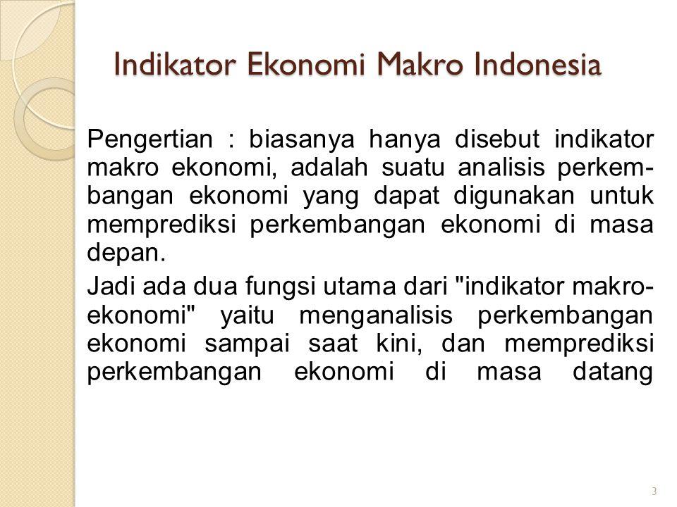 Indikator Ekonomi Makro Indonesia Pengertian : biasanya hanya disebut indikator makro ekonomi, adalah suatu analisis perkem- bangan ekonomi yang dapat