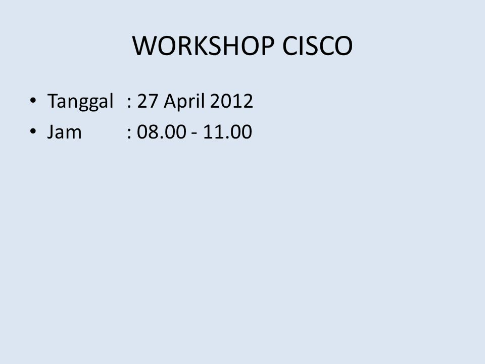 WORKSHOP CISCO Tanggal: 27 April 2012 Jam: 08.00 - 11.00