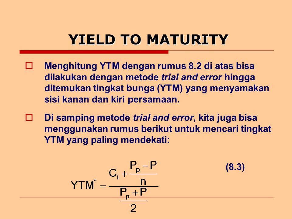 YIELD TO MATURITY  Menghitung YTM dengan rumus 8.2 di atas bisa dilakukan dengan metode trial and error hingga ditemukan tingkat bunga (YTM) yang menyamakan sisi kanan dan kiri persamaan.