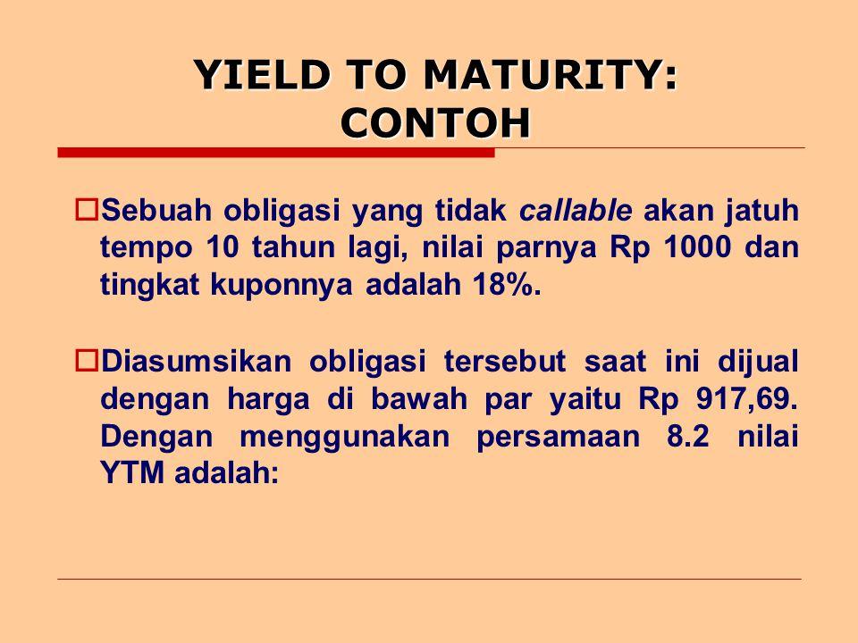 YIELD TO MATURITY: CONTOH  Sebuah obligasi yang tidak callable akan jatuh tempo 10 tahun lagi, nilai parnya Rp 1000 dan tingkat kuponnya adalah 18%.