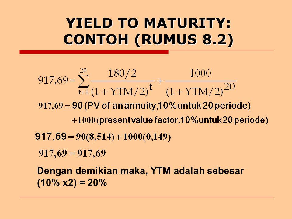 YIELD TO MATURITY: CONTOH (RUMUS 8.2) Dengan demikian maka, YTM adalah sebesar (10% x2) = 20%