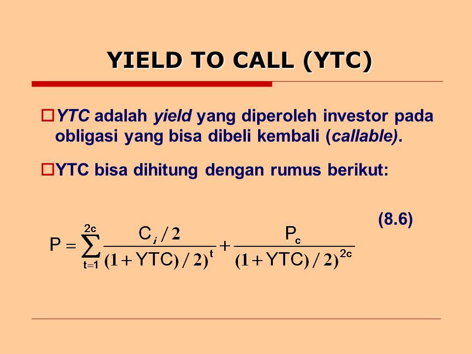 YIELD TO CALL (YTC)  YTC adalah yield yang diperoleh investor pada obligasi yang bisa dibeli kembali (callable).
