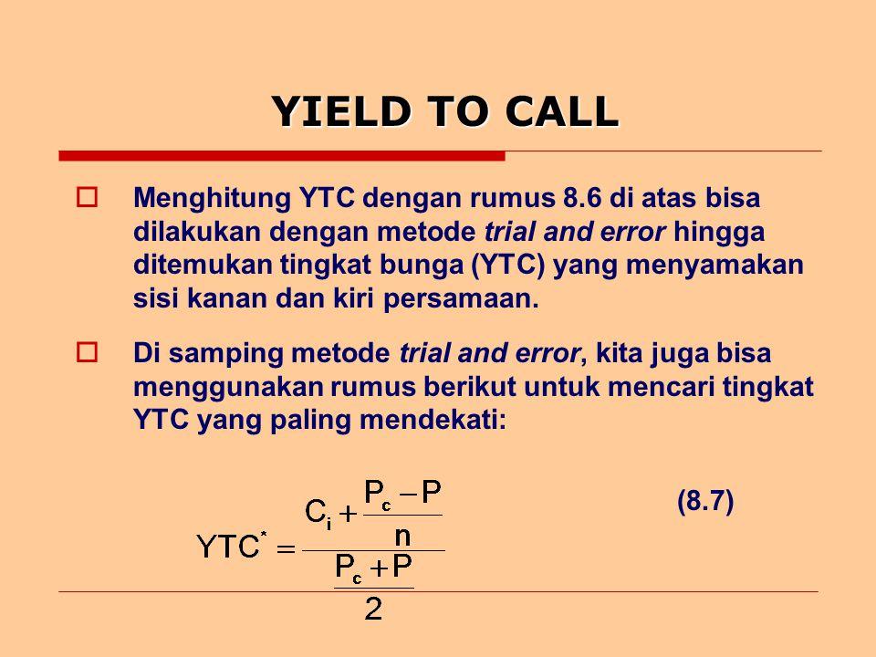 YIELD TO CALL  Menghitung YTC dengan rumus 8.6 di atas bisa dilakukan dengan metode trial and error hingga ditemukan tingkat bunga (YTC) yang menyamakan sisi kanan dan kiri persamaan.