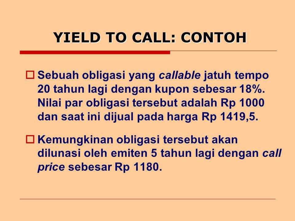 YIELD TO CALL: CONTOH  Sebuah obligasi yang callable jatuh tempo 20 tahun lagi dengan kupon sebesar 18%.