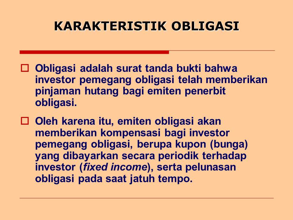 KARAKTERISTIK OBLIGASI  Obligasi adalah surat tanda bukti bahwa investor pemegang obligasi telah memberikan pinjaman hutang bagi emiten penerbit obligasi.