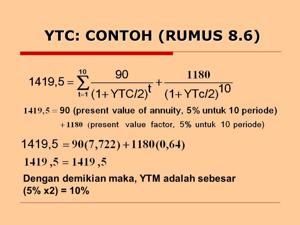 YTC: CONTOH (RUMUS 8.6) Dengan demikian maka, YTM adalah sebesar (5% x2) = 10%