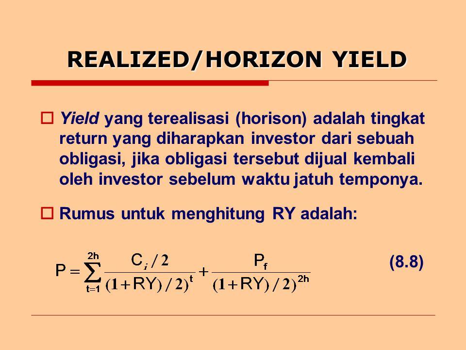 REALIZED/HORIZON YIELD  Yield yang terealisasi (horison) adalah tingkat return yang diharapkan investor dari sebuah obligasi, jika obligasi tersebut dijual kembali oleh investor sebelum waktu jatuh temponya.
