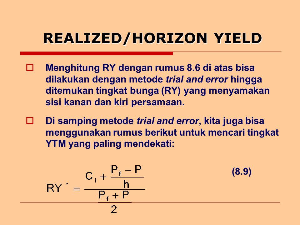 REALIZED/HORIZON YIELD  Menghitung RY dengan rumus 8.6 di atas bisa dilakukan dengan metode trial and error hingga ditemukan tingkat bunga (RY) yang menyamakan sisi kanan dan kiri persamaan.