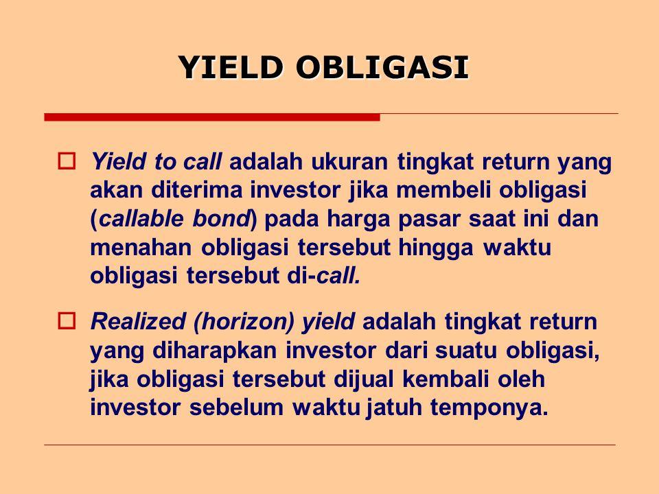 YIELD OBLIGASI  Yield to call adalah ukuran tingkat return yang akan diterima investor jika membeli obligasi (callable bond) pada harga pasar saat ini dan menahan obligasi tersebut hingga waktu obligasi tersebut di-call.