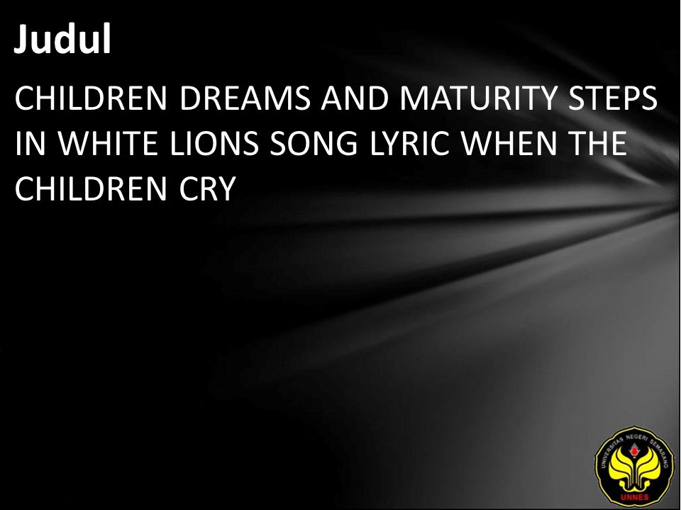 Judul CHILDREN DREAMS AND MATURITY STEPS IN WHITE LIONS SONG LYRIC WHEN THE CHILDREN CRY