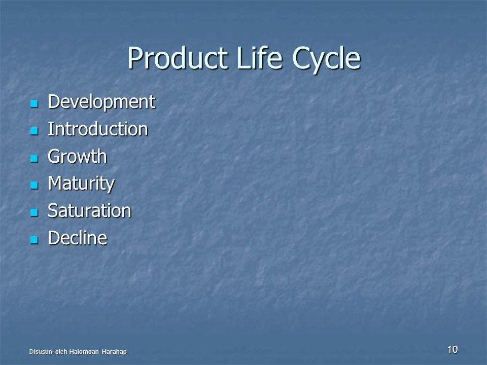 Disusun oleh Halomoan Harahap 10 Product Life Cycle Development Development Introduction Introduction Growth Growth Maturity Maturity Saturation Satur