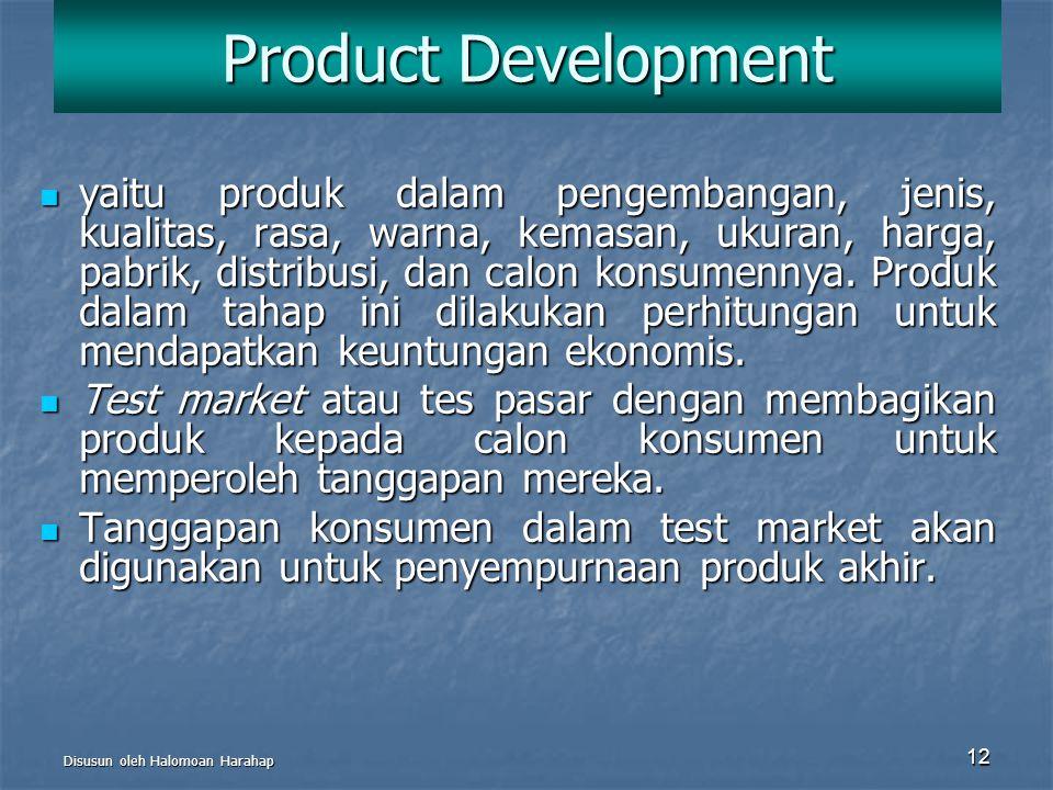 Disusun oleh Halomoan Harahap 12 Product Development yaitu produk dalam pengembangan, jenis, kualitas, rasa, warna, kemasan, ukuran, harga, pabrik, di