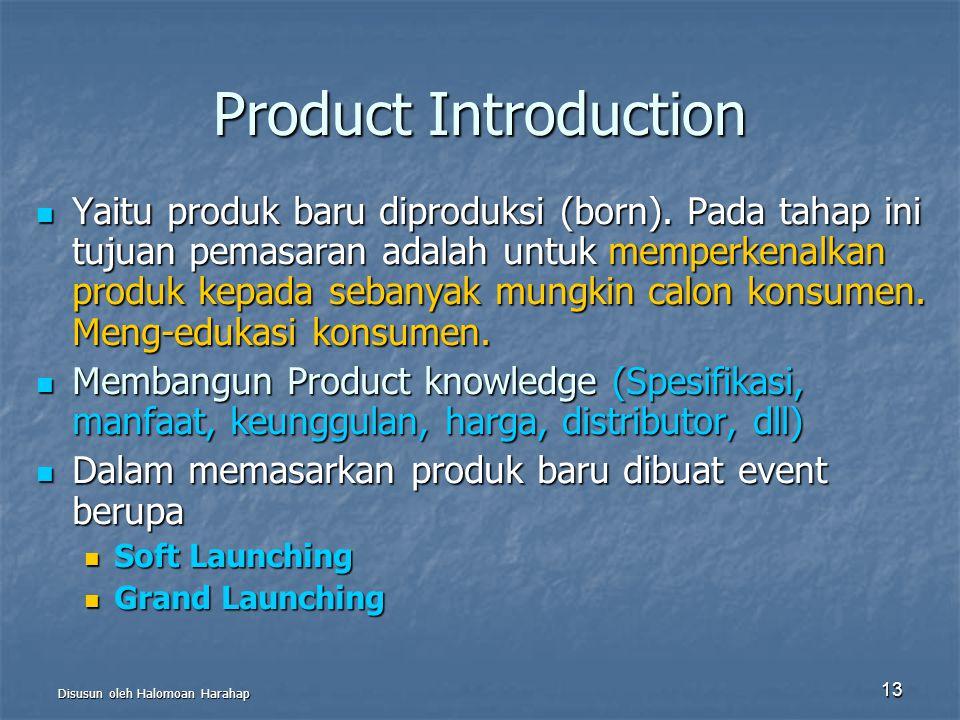 Disusun oleh Halomoan Harahap 13 Product Introduction Yaitu produk baru diproduksi (born). Pada tahap ini tujuan pemasaran adalah untuk memperkenalkan