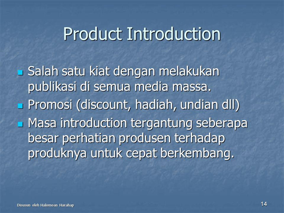 Disusun oleh Halomoan Harahap 14 Product Introduction Salah satu kiat dengan melakukan publikasi di semua media massa. Salah satu kiat dengan melakuka