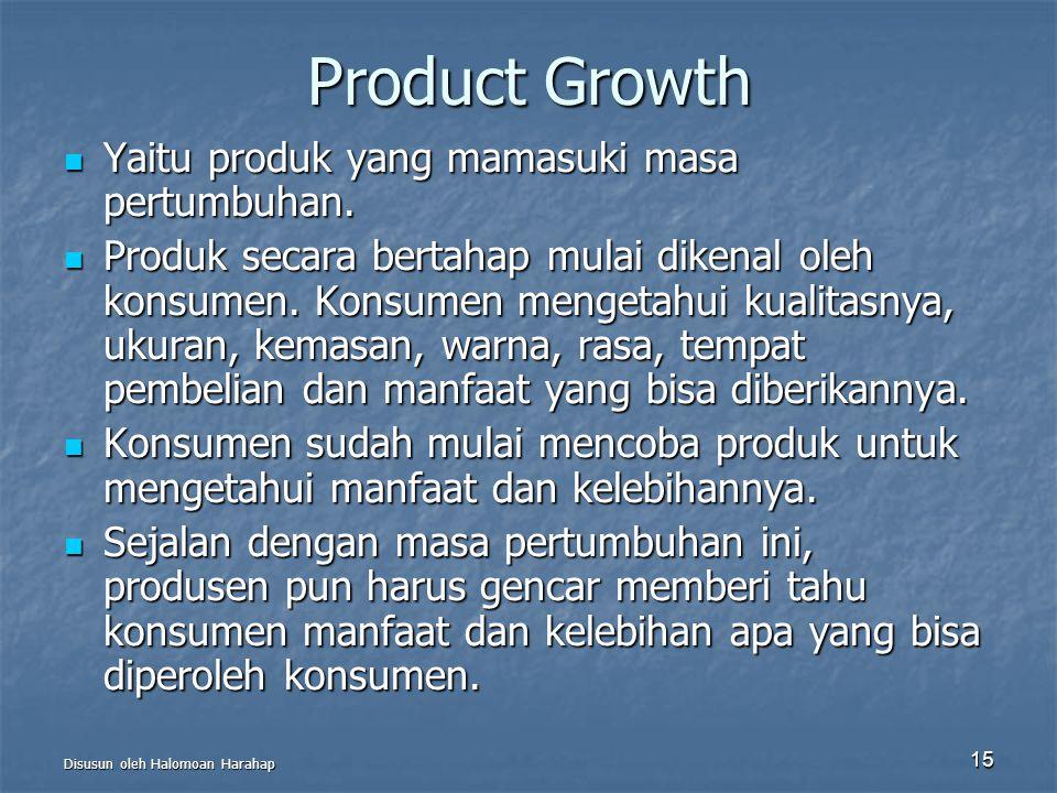 Disusun oleh Halomoan Harahap 15 Product Growth Yaitu produk yang mamasuki masa pertumbuhan. Yaitu produk yang mamasuki masa pertumbuhan. Produk secar