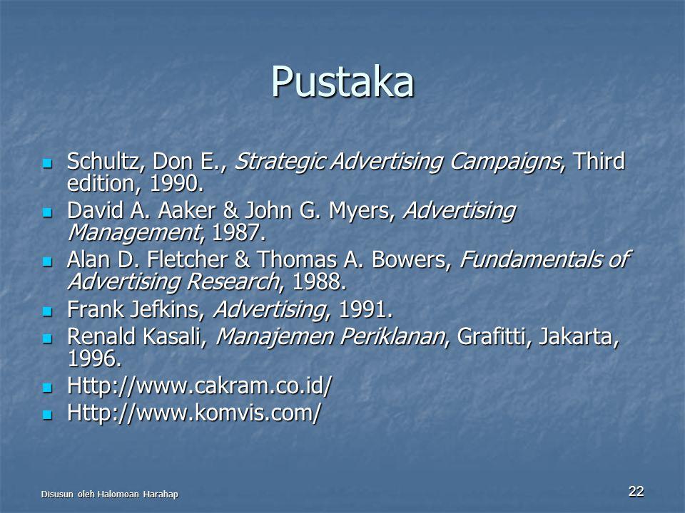 Disusun oleh Halomoan Harahap 22 Pustaka Schultz, Don E., Strategic Advertising Campaigns, Third edition, 1990. Schultz, Don E., Strategic Advertising