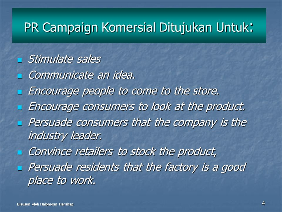 4 PR Campaign Komersial Ditujukan Untuk : Stimulate sales Stimulate sales Communicate an idea. Communicate an idea. Encourage people to come to the st