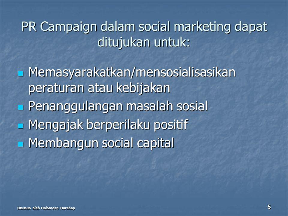 PR Campaign dalam social marketing dapat ditujukan untuk: Memasyarakatkan/mensosialisasikan peraturan atau kebijakan Memasyarakatkan/mensosialisasikan