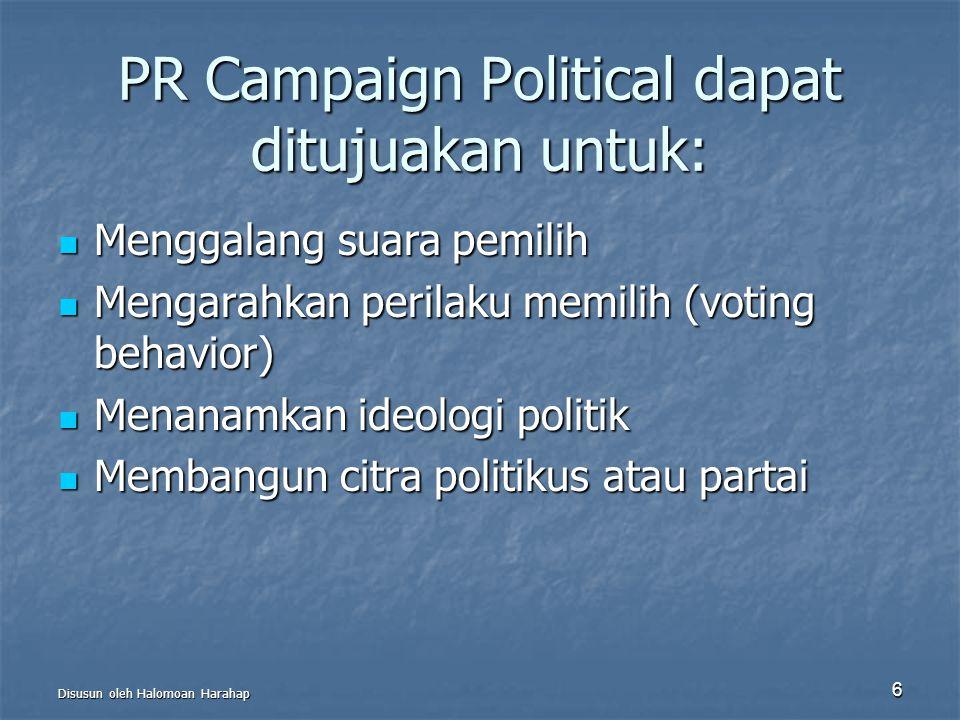 PR Campaign Political dapat ditujuakan untuk: Menggalang suara pemilih Menggalang suara pemilih Mengarahkan perilaku memilih (voting behavior) Mengara