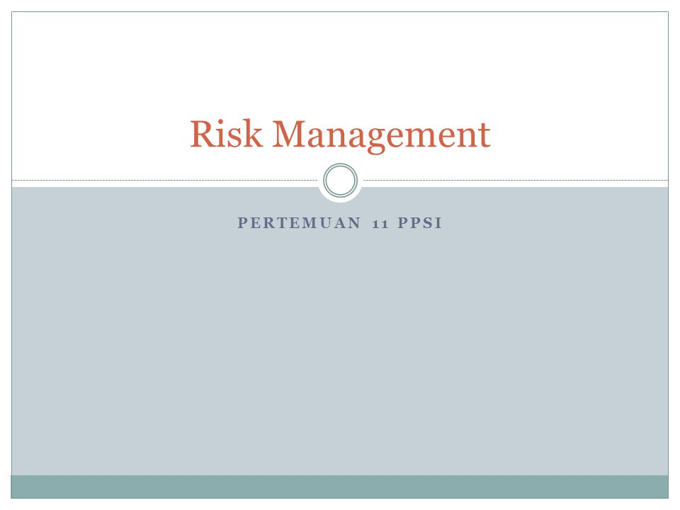 PERTEMUAN 11 PPSI Risk Management