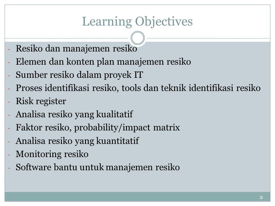 2 Learning Objectives - Resiko dan manajemen resiko - Elemen dan konten plan manajemen resiko - Sumber resiko dalam proyek IT - Proses identifikasi re