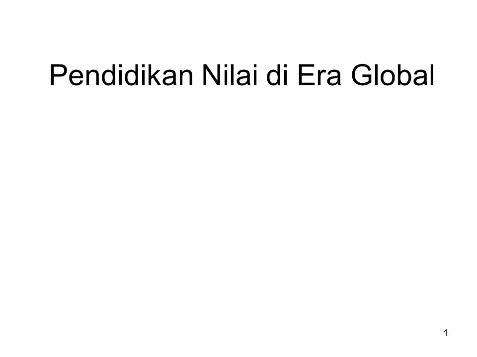 1 Pendidikan Nilai di Era Global