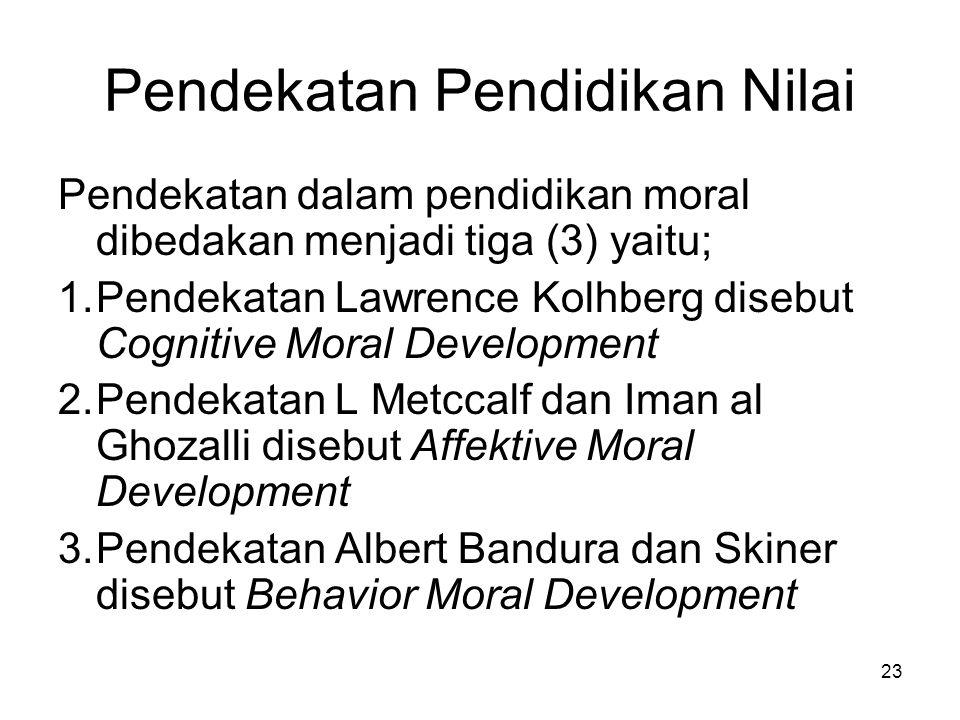 23 Pendekatan Pendidikan Nilai Pendekatan dalam pendidikan moral dibedakan menjadi tiga (3) yaitu; 1.Pendekatan Lawrence Kolhberg disebut Cognitive Mo