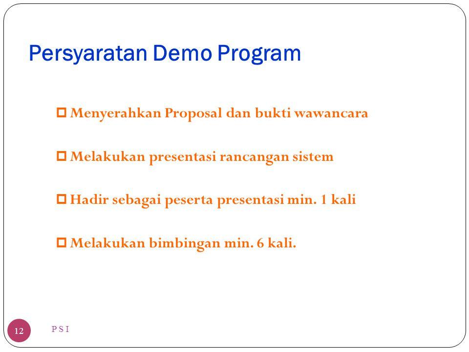Persyaratan Demo Program P S I 12 p Menyerahkan Proposal dan bukti wawancara p Melakukan presentasi rancangan sistem p Hadir sebagai peserta presentas