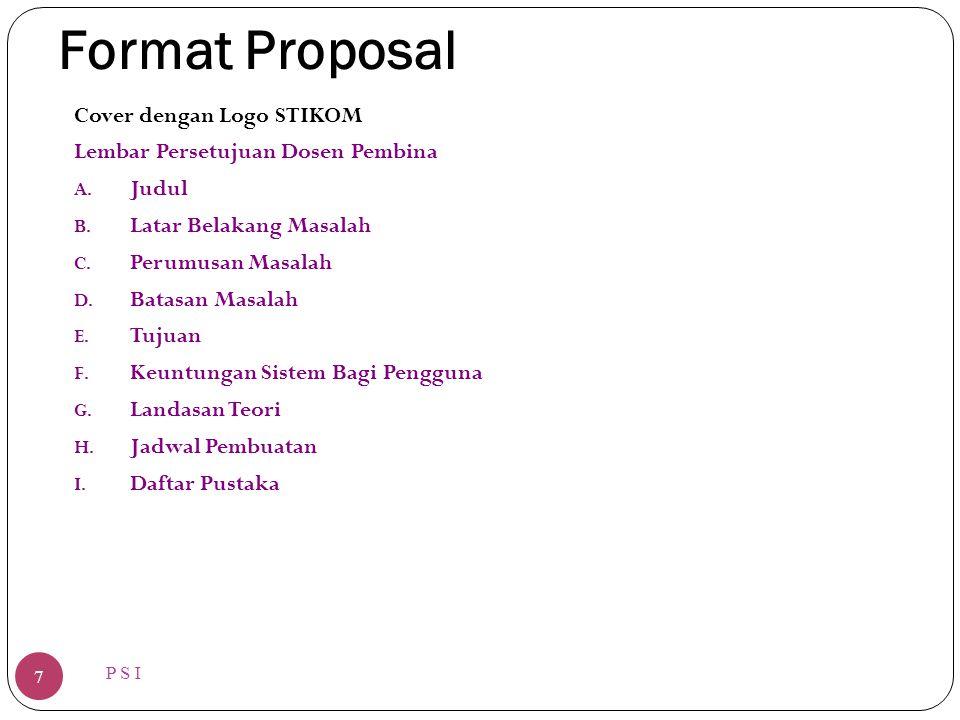 Format Proposal P S I 7 Cover dengan Logo STIKOM Lembar Persetujuan Dosen Pembina A. Judul B. Latar Belakang Masalah C. Perumusan Masalah D. Batasan M