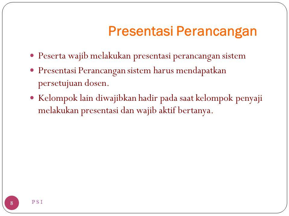Presentasi Perancangan P S I 8 Peserta wajib melakukan presentasi perancangan sistem Presentasi Perancangan sistem harus mendapatkan persetujuan dosen