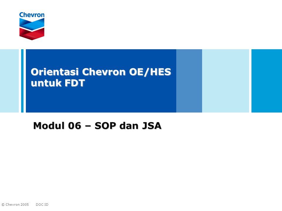 DOC ID © Chevron 2005 2 Tujuan Modul Memahami SOP (Standard Operating Procedure) Memahami JSA (Job Safety Analysis)