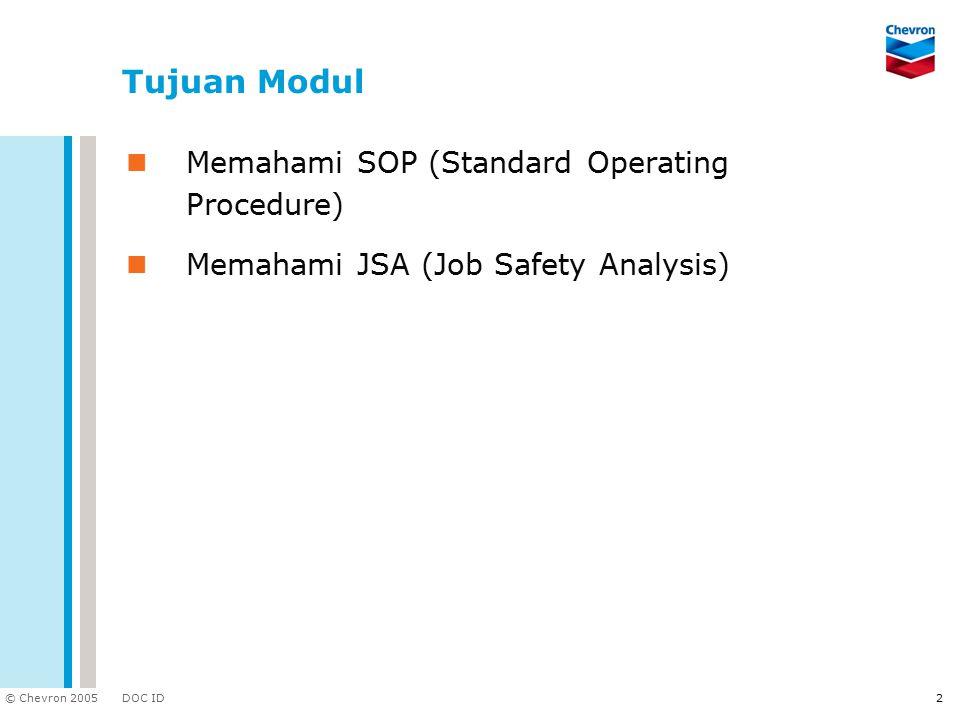 DOC ID © Chevron 2005 2 Tujuan Modul Memahami SOP (Standard Operating Procedure) Memahami JSA (Job Safety Analysis)