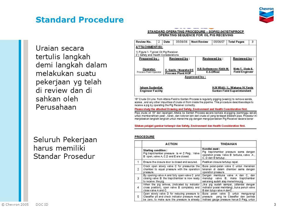 DOC ID © Chevron 2005 3 Standard Procedure Uraian secara tertulis langkah demi langkah dalam melakukan suatu pekerjaan yg telah di review dan di sahka