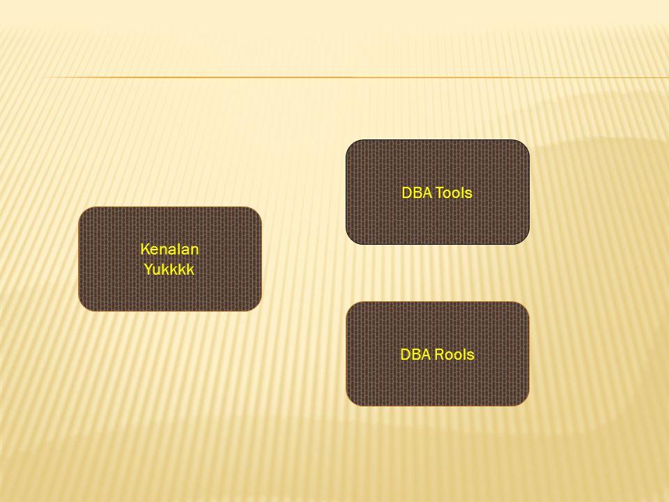DBA Tools DBA Rools Kenalan Yukkkk
