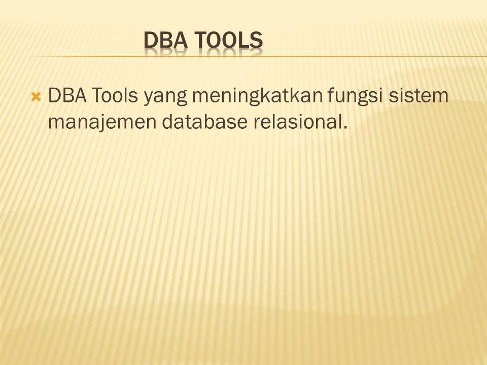  DBA Tools yang meningkatkan fungsi sistem manajemen database relasional.