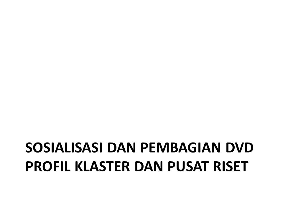 SOSIALISASI DAN PEMBAGIAN DVD PROFIL KLASTER DAN PUSAT RISET