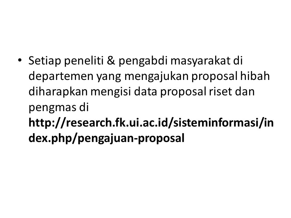 Setiap peneliti & pengabdi masyarakat di departemen yang mengajukan proposal hibah diharapkan mengisi data proposal riset dan pengmas di http://research.fk.ui.ac.id/sisteminformasi/in dex.php/pengajuan-proposal