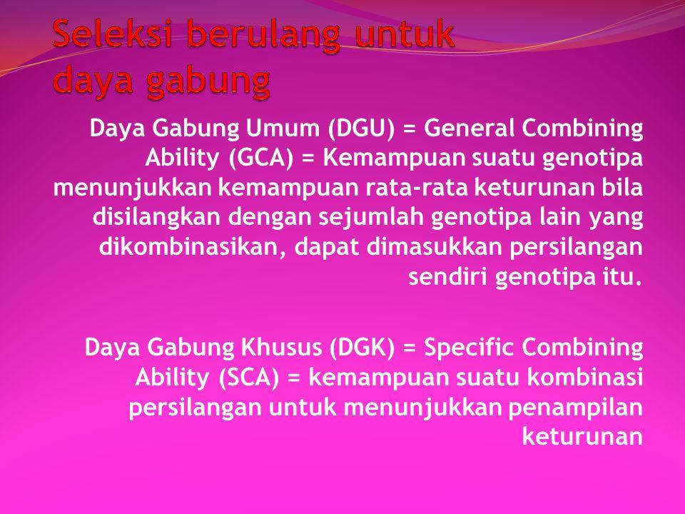 Daya Gabung Umum (DGU) = General Combining Ability (GCA) = Kemampuan suatu genotipa menunjukkan kemampuan rata-rata keturunan bila disilangkan dengan