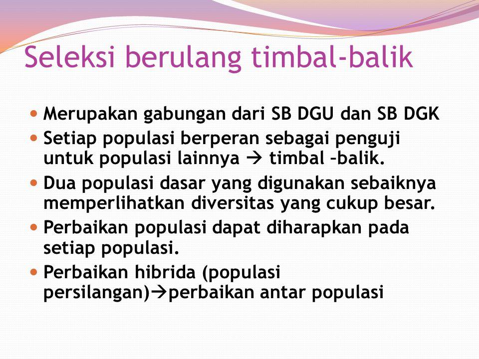 Seleksi berulang timbal-balik Merupakan gabungan dari SB DGU dan SB DGK Setiap populasi berperan sebagai penguji untuk populasi lainnya  timbal –bali