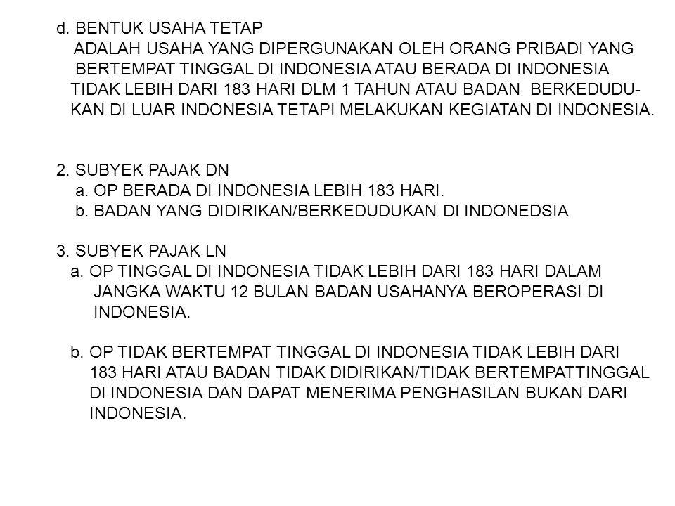 d. BENTUK USAHA TETAP ADALAH USAHA YANG DIPERGUNAKAN OLEH ORANG PRIBADI YANG BERTEMPAT TINGGAL DI INDONESIA ATAU BERADA DI INDONESIA TIDAK LEBIH DARI
