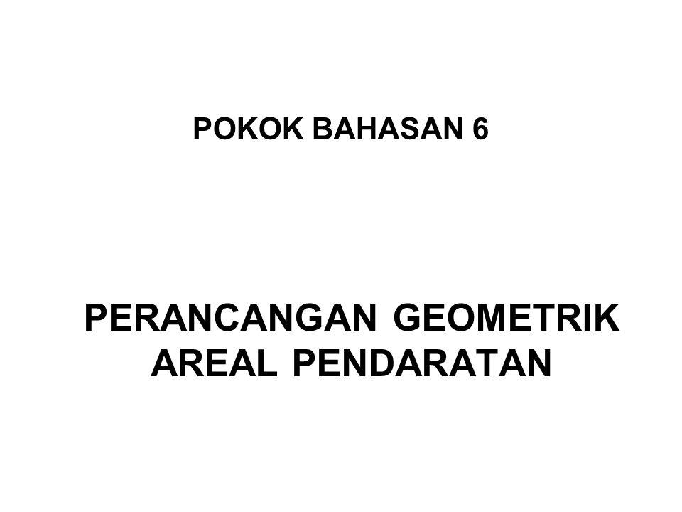 POKOK BAHASAN 6 PERANCANGAN GEOMETRIK AREAL PENDARATAN